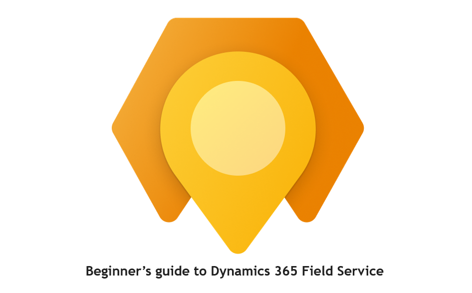 Beginner's Guide to Dynamics 365 Field Service cover image