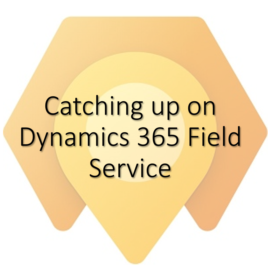 Catching up on Dynamics 365 Field Service thumbnail image
